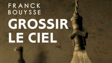 "Franck Bouysse, ""Grossir le ciel"""