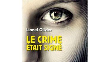 """Lionel Olivier, """"Le crime était signé"""""""