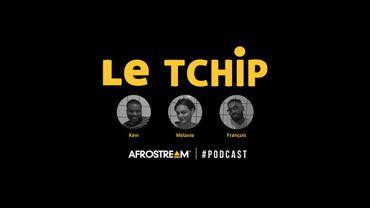 Le Tchip : un podcast consacré à l'afro-culture