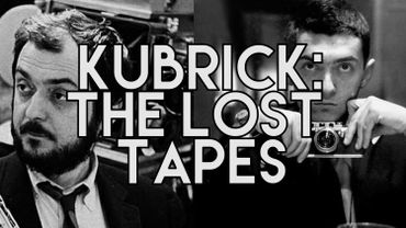 """""""Stanley Kubrick : The Lost Tapes"""""""
