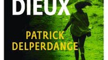 """Patrick Delperdange, """"Si tous les dieux..."""""""