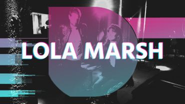 Lola Marsh : « Parfois, les chansons peuvent être un remède. »