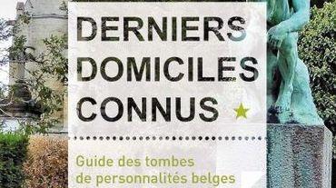 Derniers domiciles connus, Guide des tombes des personnalités belges