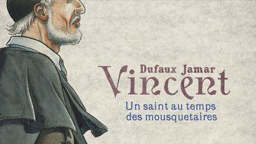 Vincent : un saint au temps des mousquetaires