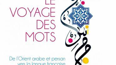 """""""Le voyage des mots. De l'Orient arabe et persan vers la langue française"""",Alain Rey"""