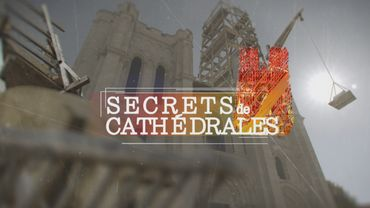Secrets de cathédrales : la face cachée des édifices