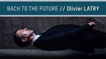 """""""Bach to the future"""" d'Olivier Latry, organiste titulaire de Notre-Dame de Paris"""