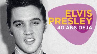 Elvis Presley: 40 ans déjà
