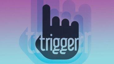 Trigger : du