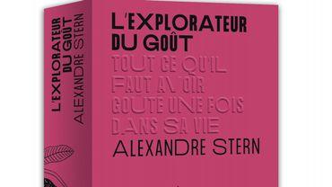 """""""L'Explorateur du Goût - Tout ce qu'il faut avoir goûté une fois dans sa vie"""", Alexandre Stern, Ducasse Edition,  parution le 17 octobre 2019."""