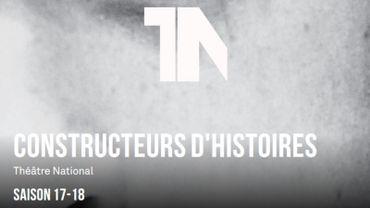 La saison 2017-2018 du Théâtre National sera celle des constructeurs d'histoires