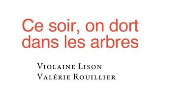 Violaine Lison, Ce soir, on dort dans les arbres, Editions Esperluète.