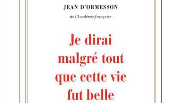 """""""Je dirai que malgré tout cette vie fut belle"""" de Jean d'Ormesson"""