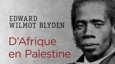 Le voyage en Orient d'Edward Wilmot Blyden, raconté par Xavier Luffin