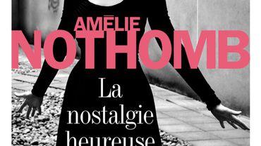 """Amélie Nothomb: """"La nostalgie heureuse"""""""