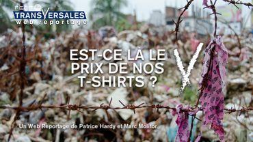 """Est-ce là le prix de nos t-shirts? Le web reportage de """"Transversales"""""""