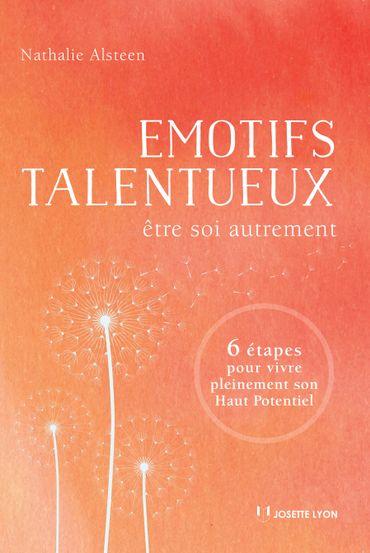 """""""Emotifs Talentueux : Etre soi autrement, 6 étapes pour vivre pleinement son haut potentiel"""""""