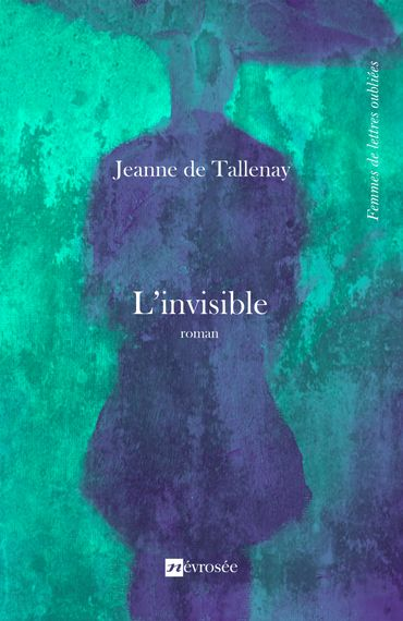 """Couverture de """"L'invisible"""" de Jeanne de Tallenay (Névrosée)"""