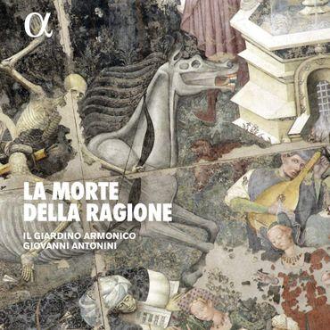 """Il Giardino armonico, Giovanni Antonini -""""La Morte della Ragione"""". Alpha. 680."""