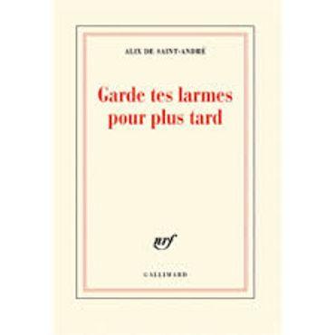 """""""Garde tes larmes pour plus tard"""" de Alix de Saint-André (Gallimard)"""