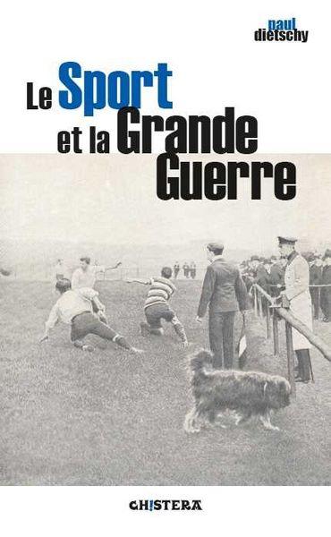 Le Sport et la Grande Guerre, par Paul Diestschy, éditions Chistera