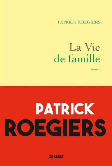 """Couverture du livre """"La Vie de famille"""" de Patrick Roegiers (Grasset)"""
