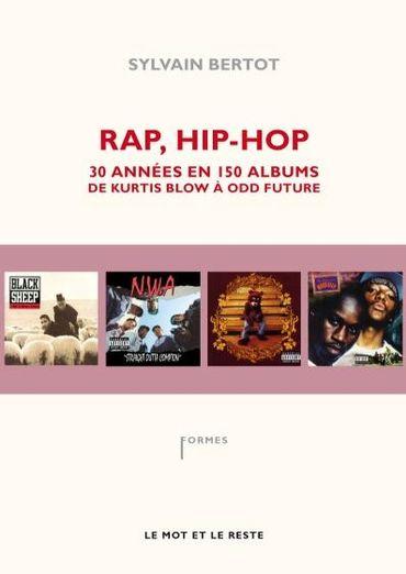 Rap and hip-hop, Trente années en 150 albums, de Kurtis Blow à Odd Future, par Sylvain Bertot