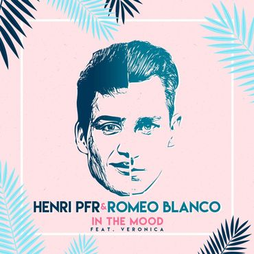 "Henri PFR & Romeo Blanco, ""In The Mood"""