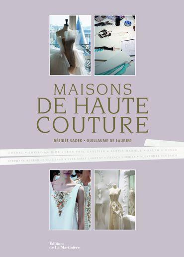 """""""Maisons de haute couture"""" par Désirée Sadek et Guillaume de Laubier - Editions de la Martinière - Prix : 45€"""