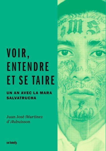 """Juan José Martinez d'Aubuisson, """"Voir, entendre, et se taire"""", un an avec la Mara Salvatrucha."""