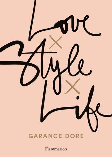 """""""Love x Style x Life"""" par Garance Doré - Editions Flammarion - Prix : 25€"""