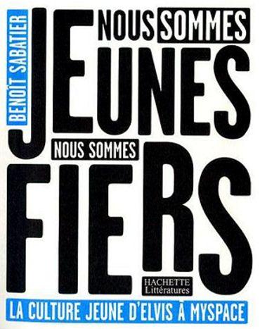 """Une lecture: """"Nous sommes jeunes, nous sommes fiers: La culture jeune d'Elvis à MySpace"""" de Benoît Sabatier"""