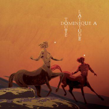 Toutes latitudes - Dominique A