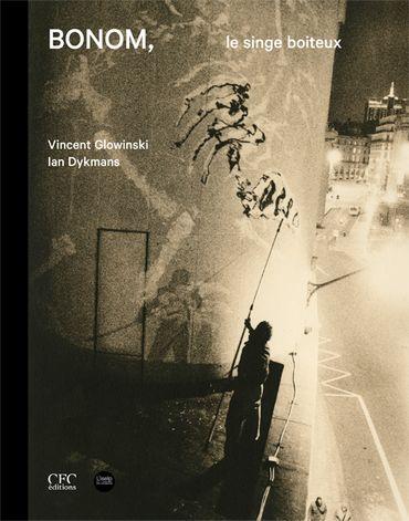 Bonom, le singe boiteux Dessins, peintures, sculptures : Vincent Glowinski / Photographies : Ian Dykmans