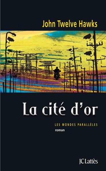 """""""La Cité d'Or"""" de John Twelve Hawks, chez JC Lattès"""