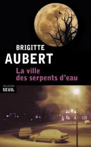 """Brigitte Aubert,"""" La Ville des serpents d'eau"""", Seuil"""