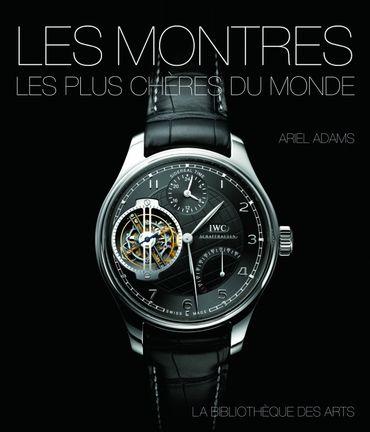 Les montres les plus chères du monde - La Bibliothèque des arts - Écrit par Ariel Adams - 85€