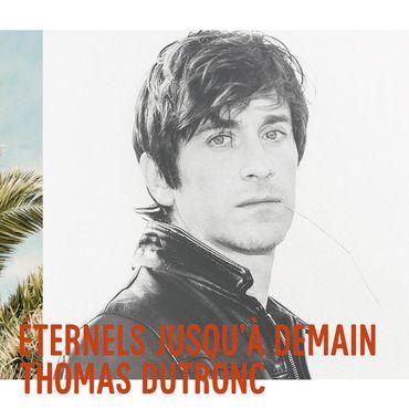 """Thomas Dutronc, """"Eternels jusqu'à demain"""" (Universal)"""