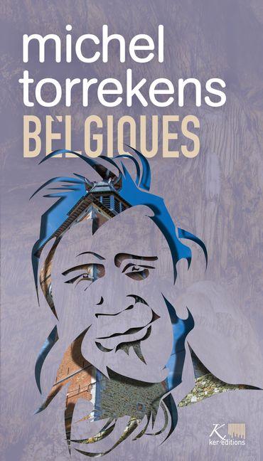 """""""Belgiques"""" de Michel Torrekens, et ses mots qui nous bercent"""