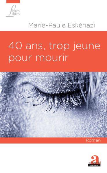 """""""40 ans trop jeune pour mourir"""" de Marie-Paule Eskénazy: la mort tenue à distance par la fiction"""