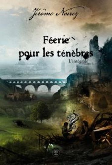 « Féérie pour les ténèbres » de Jérôme Noirez – Ed Le Bélial