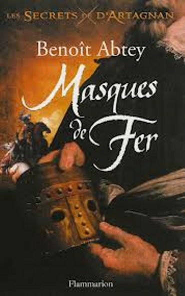 """Benoit Abtey, """"Masques de Fer"""" (Les Secrets de d'Artagnan #2), Flammarion"""