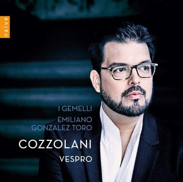 I Gemelli, Emiliano Gonzalez Toro -Cozzolani. Vêpres. Naïve. 681.