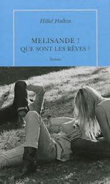 """""""MÉLISANDE! QUE SONT LES RÊVES?"""", de HILLEL HALKIN-  Ed Quai Voltaire"""