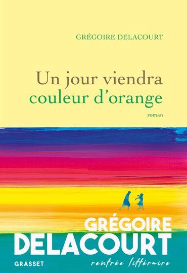 Un jour viendra couleur d'orange, de Grégoire Delacourt