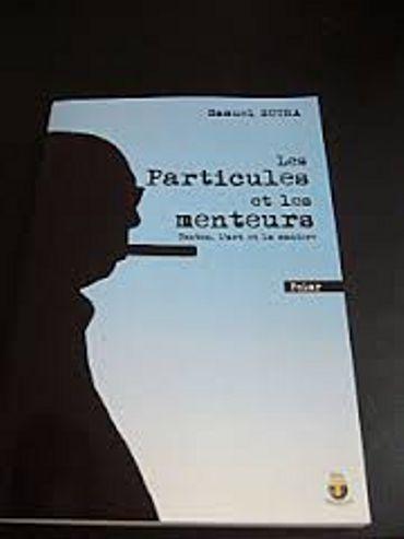 """Samuel Sutra,"""" Les Particules et les Menteurs : Tonton, l'Art et la Manière"""", Ed. Terriciaë"""