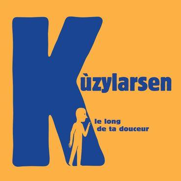 Kùzylarsen - Le long de ta douceur