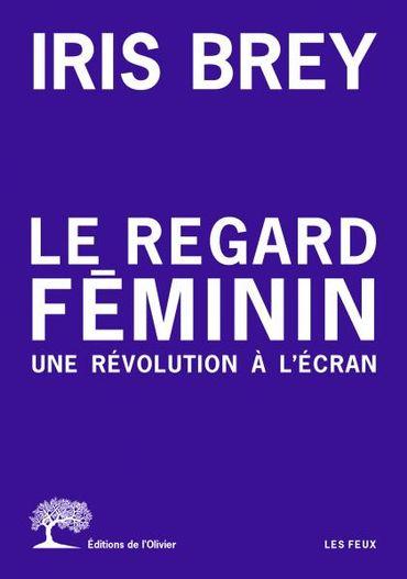 Iris Brey, Le regard féminin, une révolution à l'écran