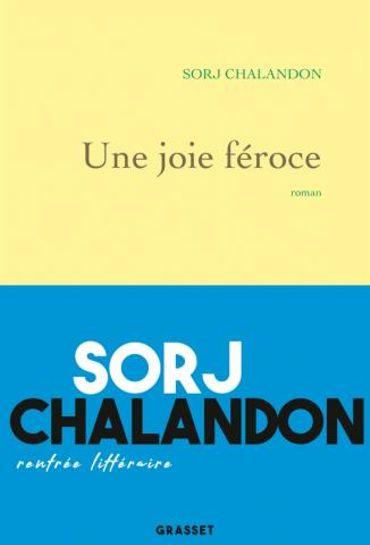 """""""Une joie féroce"""" de Sorj Chalandon - Edition Grasset"""