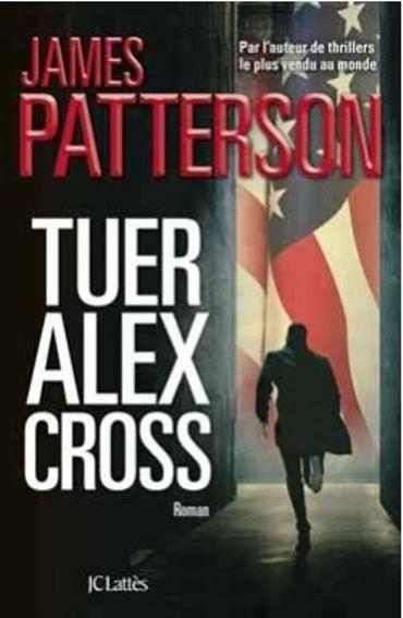 """""""Tuer Alex Cross"""" de James Patterson, aux éditions JC Lattes"""